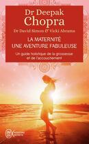 Couverture du livre « La maternité, une aventure fabuleuse ; un guide holistique de la grossesse et de l'accouchement » de Deepak Chopra aux éditions J'ai Lu
