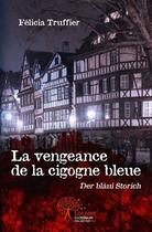 Couverture du livre « La vengeance de la cigogne bleue » de Felicia Truffier aux éditions Edilivre-aparis