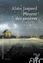 Couverture du livre « Pleurer des rivières » de Alain Jaspard aux éditions Heloise D'ormesson