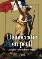 Couverture du livre « Démocratie en péril ; le regard d'une citoyenne engagée » de Ghislaine Bourland aux éditions 7 Ecrit