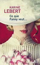 Couverture du livre « Ce que Fanny veut ... » de Karine Lebert aux éditions Gabelire
