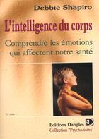 Couverture du livre « L'intelligence du corps ; comprendre les émotions qui affectent notre santé » de Debbie Shapiro aux éditions Dangles