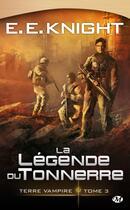 Couverture du livre « Terre Vampire T.3 ; la légende du tonnerre » de E. E. Knight aux éditions Bragelonne