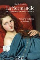 Couverture du livre « La Normandie au temps des grandes amours » de Mireille Grosjean aux éditions Charles Corlet