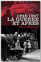 Couverture du livre « 1944-1947 la guerre et après » de Pierre Stephany aux éditions Ixelles