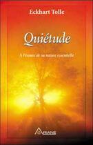 Couverture du livre « Quietude (le silence apprivoise) » de Eckhart Tolle aux éditions Ariane