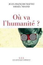 Couverture du livre « Où va l'humanité ? » de Jean-Francois Mattei et Israel Nisand aux éditions Éditions Les Liens Qui Libèrent