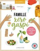 Couverture du livre « Famille zéro gaspi ; apprenez le zéro déchet à vos enfants ! » de Juliette Legros aux éditions Larousse
