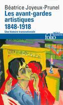 Couverture du livre « Les avant-gardes artistiques 1848-1918 ; une histoire transnationnale » de Beatrice Joyeux-Prunel aux éditions Gallimard