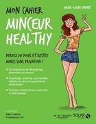 Couverture du livre « MON CAHIER ; minceur healthy » de Marie-Laure Andre aux éditions Solar