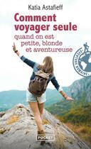 Couverture du livre « Comment voyager seule quand on est petite, blonde et aventureuse ? » de Katia Astafieff aux éditions Pocket