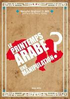 Couverture du livre « Le printemps arabe ; une manipulation ? » de Naoufel Brahimi El Mili aux éditions Max Milo
