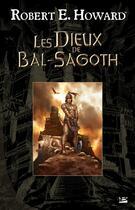 Couverture du livre « Les dieux de Bal-Sagoth » de Robert E. Howard aux éditions Bragelonne
