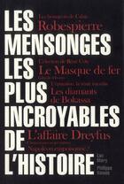 Couverture du livre « Les mensonges les plus incroyables de l'histoire » de Philippe Valode et Luc Mary aux éditions L'opportun