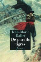 Couverture du livre « De pareils tigres » de Jean-Marie Dallet aux éditions Libretto