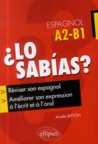 Couverture du livre « ¿ lo sabías ? réviser son espagnol et améliorer son expression à l'écrit et à l'oral (A2/B1) » de Arielle Bitton aux éditions Ellipses Marketing
