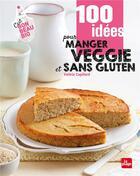 Couverture du livre « 100 idées pour manger sans gluten » de Valerie Cupillard aux éditions La Plage