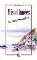 Couverture du livre « Miscellanées de Normandie » de Alain Gerard aux éditions Clc Editions