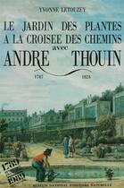 Couverture du livre « Le Jardin des plantes à la croisée des chemins avec André Thouin, 1747-1824 » de Yvonne Letouzey aux éditions Mnhn