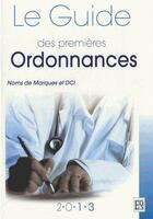 Couverture du livre « Le guide des premières ordonnances (édition 2013) » de Collectif aux éditions Editions De Sante