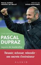 Couverture du livre « Une saison avec Pascal Dupraz ; leçons de leadership » de Frederic Rey-Millet et Pascal Dupraz aux éditions Alisio