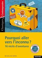 Couverture du livre « Pourquoi aller vers l'inconnu ? 16 récits d'aventure » de Collectif aux éditions Magnard