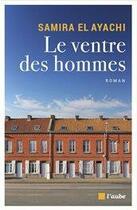 Couverture du livre « Le ventre des hommes » de Samira El Ayachi aux éditions Editions De L'aube