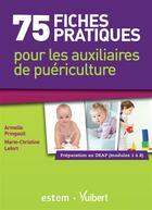 Couverture du livre « 75 fiches pratiques pour les auxiliaires de puériculture ; préparation au DEAP (modules 1 à 8) » de Armelle Pringault et Marie-Christine Lefort aux éditions Estem