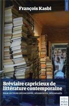 Couverture du livre « Breviaire capricieux de litterature contemporaine - 1998-2018 - pour lecteurs deconcertes, desorien » de Francois Kasbi aux éditions Paris