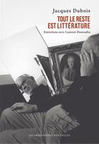 Couverture du livre « Tout le reste est litterature ; entretiens avec Laurent Demoulin » de Jacques Dubois aux éditions Impressions Nouvelles