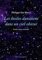 Couverture du livre « Les étoiles dansaient dans un ciel obscur » de Philippe San Marco aux éditions Editions Lungarini