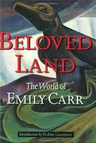 Couverture du livre « Beloved Land - The World Of Emily Carr /Anglais » de Laurence Robin aux éditions Douglas & Macintyre