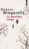 Couverture du livre « La dernière neige » de Hubert Mingarelli aux éditions Points