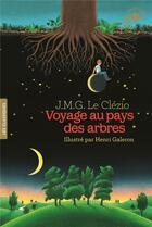 Couverture du livre « Voyage au pays des arbres » de Jean-Marie Gustave Le Clezio et Henri Galeron aux éditions Gallimard-jeunesse