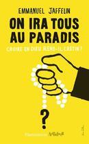 Couverture du livre « On ira tous au paradis » de Emmanuel Jaffelin aux éditions Flammarion