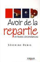 Couverture du livre « Avoir de la répartie en toutes circonstances » de Severine Denis aux éditions Organisation