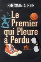 Couverture du livre « Le premier qui pleure a perdu » de Sherman Alexie aux éditions Albin Michel Jeunesse