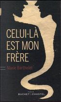 Couverture du livre « Celui-là est mon frère » de Marie Barthelet aux éditions Buchet Chastel