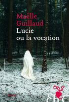 Couverture du livre « Lucie ou la vocation » de Maelle Guillaud aux éditions Heloise D'ormesson