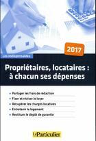 Couverture du livre « Propriétaires, locataires : à chacun ses dépenses (édition 2017) » de Collectif aux éditions Le Particulier