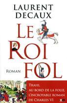 Couverture du livre « Le roi fol » de Laurent Decaux aux éditions Xo