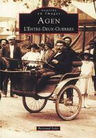 Couverture du livre « Agen t.1 ; l'entre-deux-guerres » de Bertrand Soles aux éditions Editions Sutton