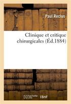 Couverture du livre « Clinique et critique chirurgicales » de Reclus-P aux éditions Hachette Bnf