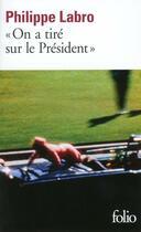 Couverture du livre « On a tiré sur le président » de Philippe Labro aux éditions Gallimard