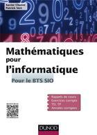 Couverture du livre « Mathématiques pour l'informatique ; pour le bts sio » de Xavier Chanet et Patrick Vert aux éditions Dunod