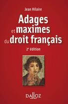 Couverture du livre « Adages et maximes du droit français (2e édition) » de Jean Hilaire aux éditions Dalloz