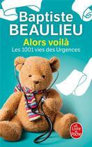 Couverture du livre « Alors voilà ; les 1001 vies des urgences » de Baptiste Beaulieu aux éditions Lgf