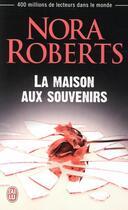 Couverture du livre « La maison aux souvenirs » de Nora Roberts aux éditions J'ai Lu