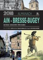 Couverture du livre « Almanach de l'Ain, Bresse-Bugey (édition 2018) » de Olivier Grandjean et Lucienne Delille et Jean Daumas aux éditions Communication Presse Edition