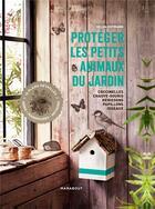 Couverture du livre « Protéger les petits animaux du jardin » de Helga Hofmann aux éditions Marabout